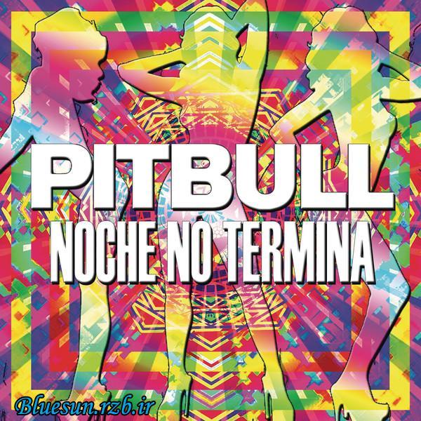 دانلود اهنگ جدید و فوق العاده زیبای pitbull بنام noche no termina
