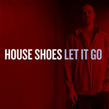 House_Shoes___Let_It_Go