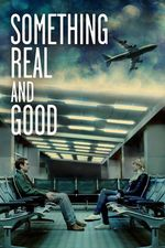 دانلود فیلم Something Real and Good 2013