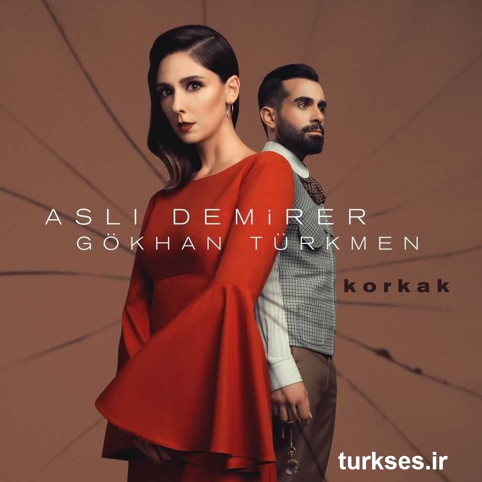 آهنگ ترکيه ای جديد از Aslı Demirer Ft Gökhan Türkmen به نام Korkak