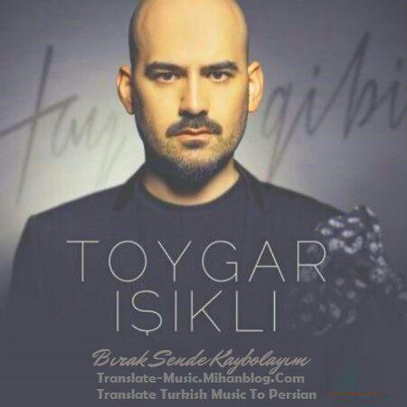 آهنگ ترکيه ای جديد از Toygar iskli به نام Birak sende kaybolayim