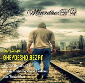 Mojtaba GH - Gheydesho Bezan