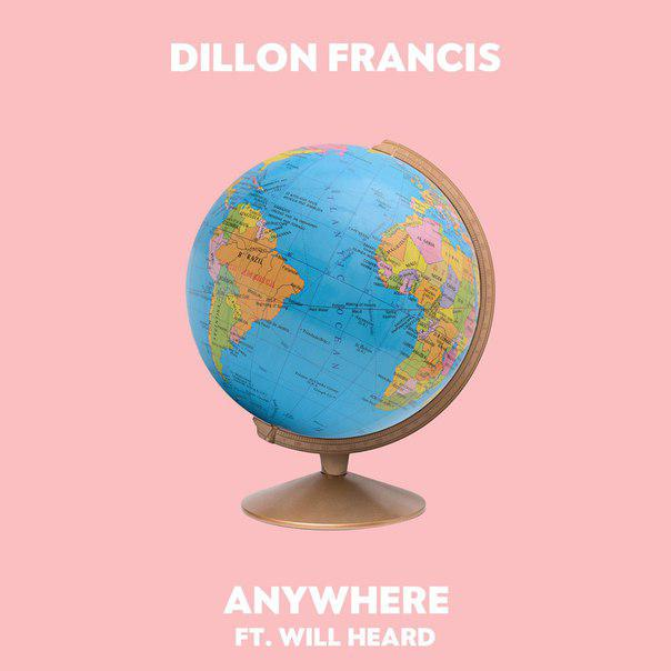 Dillon Francis - Anywhere   feat. Will Heard