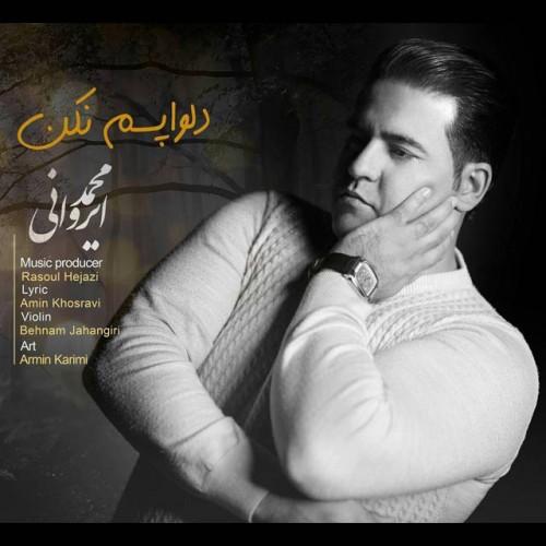 دانلود آهنگ جدید محمد ایروانی به نام دلواپسم نکن