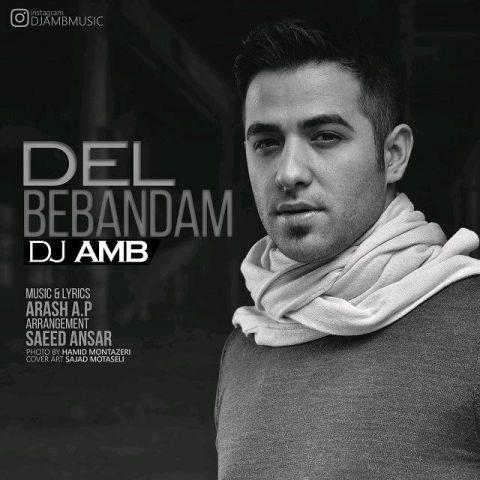دانلود آهنگ DJ AMB به نام دل ببندم