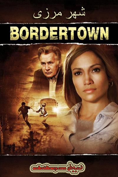 دانلود فیلم دوبله فارسی شهر مرزی Bordertown 2006