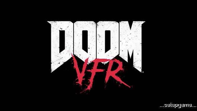 سیستم موردنیاز و پیشنهادی برای اجرای بازی DOOM VFR معرفی شد