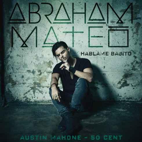 متن آهنگ Hablame Bajito از Abraham Mateo بهمراه 50 Cent و Austin Mahone