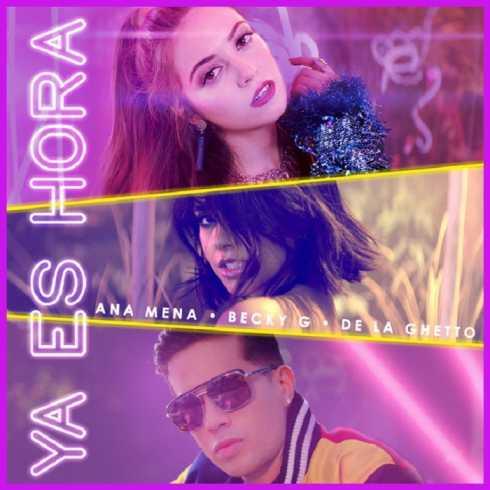 متن آهنگ Ya Es Hora از Ana Mena به همراه Becky G و De La Ghetto