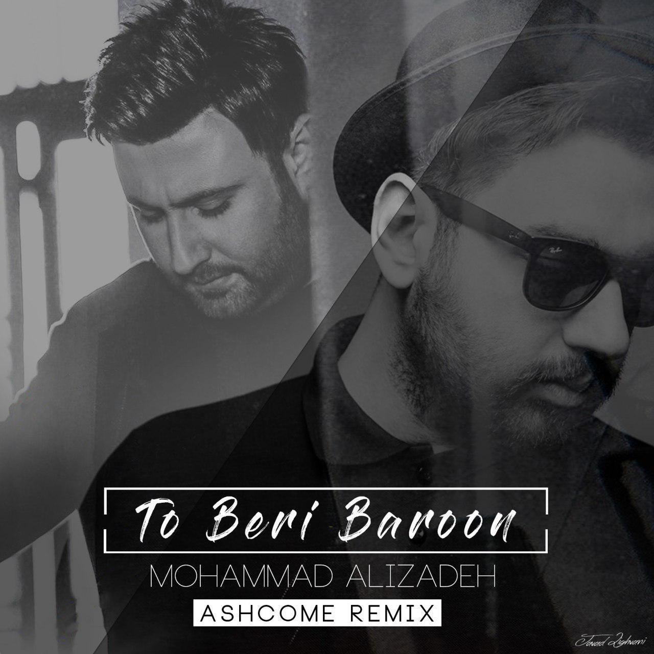 Mohammad Alizadeh - To Beri Baroon (Remix)