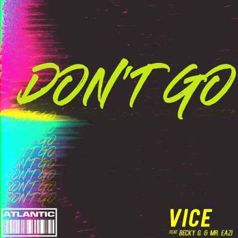 متن آهنگ Don't Go از Vice با همراهی Becky G و Mr. Eazi