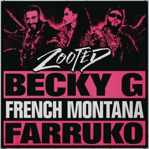متن آهنگ Zooted از Becky G با همراهی French Montana و Farruko