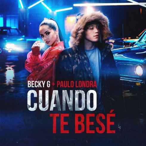متن آهنگ Cuando Te Bese از Becky G و Paulo Londra