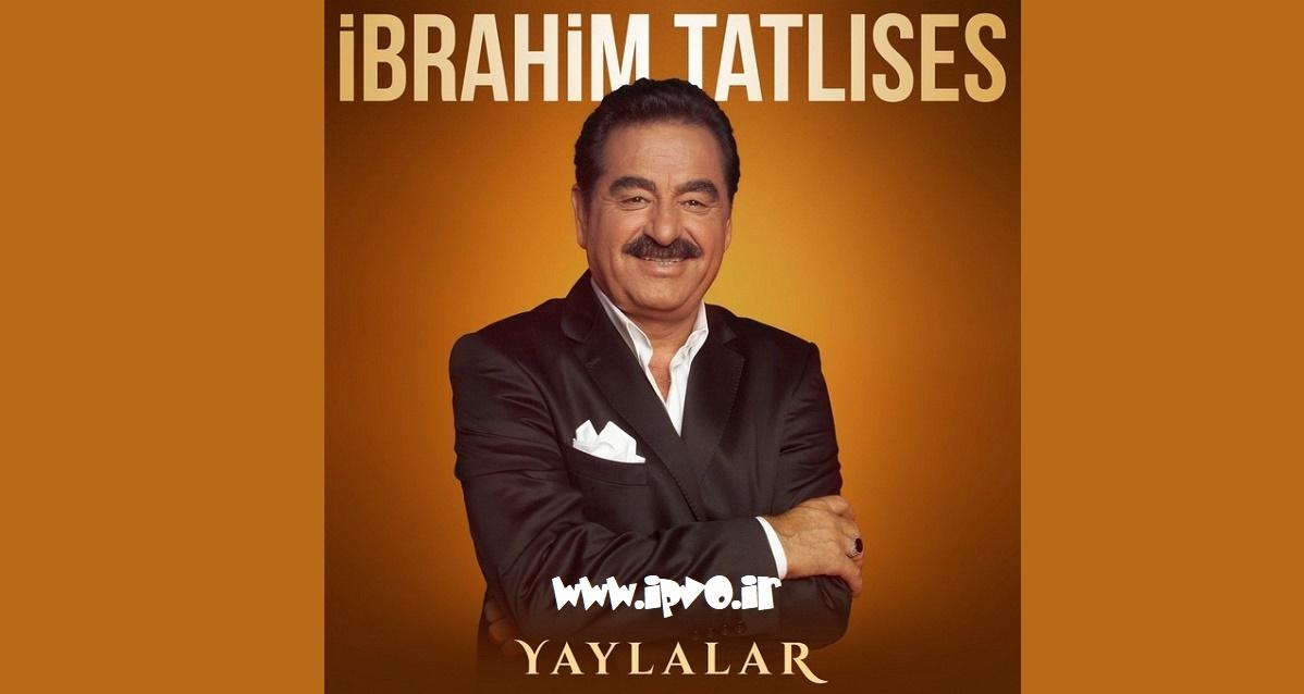 دانلود آهنگ جدید Ibrahim Tatlıses به نام Yaylalar