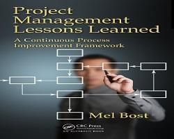 دانلود كتاب Project Management Lessons Learned: A Continuous Process Improvement Framework