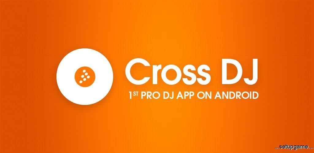 دانلود Cross DJ Pro 3.3.2 - برنامه محبوب میکس موزیک اندروید !