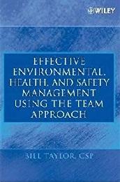 کتاب مدیریت زیست محیطی، بهداشتی و ایمنی موثر با استفاده از رویکرد تیمی (Effective Environmental,Health, and Safety Management Using the Team Approach )