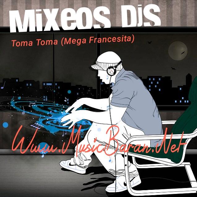 دانلود آهنگ Toma Toma Mega Francesita از Mixeos Djs