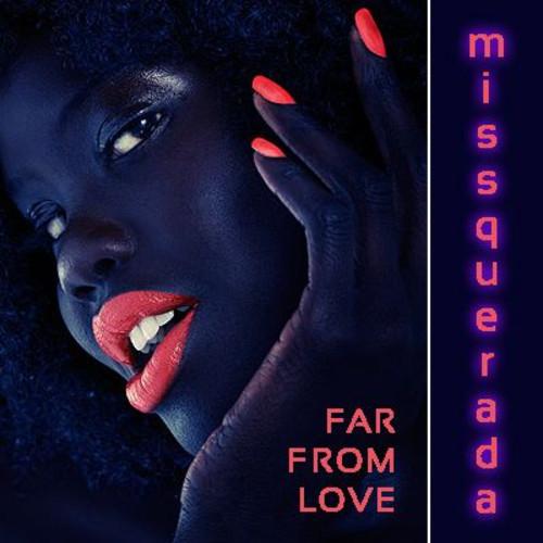 دانلود آهنگ Far From Love از Missquerada | با پخش آنلاین