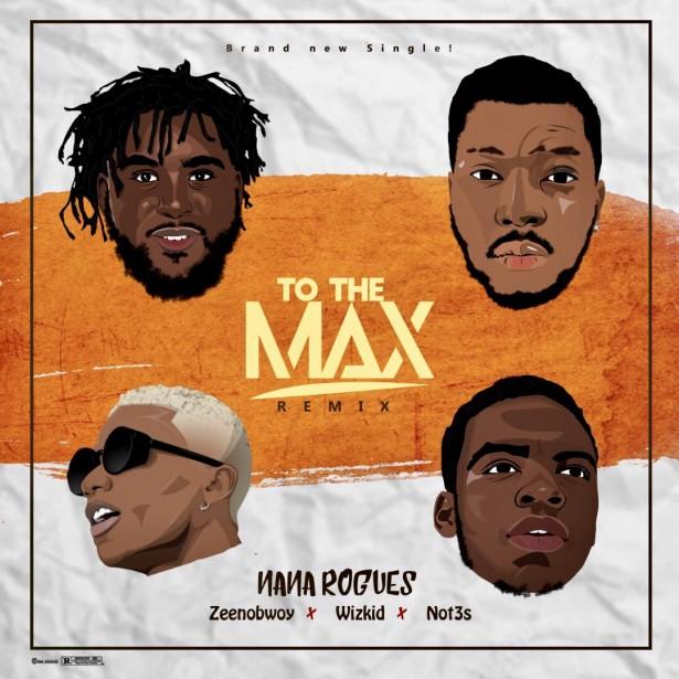 دانلود ریمیکس آهنگ To The Max از Nana Rogues و Wizkid و Not3s
