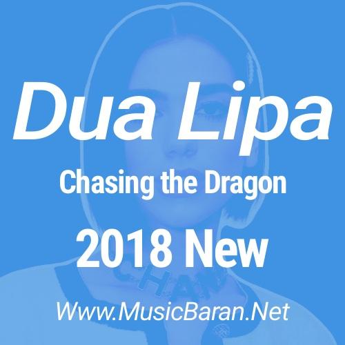 دانلود آهنگ Chasing The Dragon از Dua Lipa دوآ لیپا | با کیفیت عالی