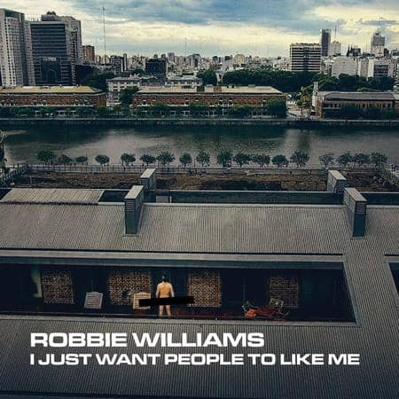 دانلود آهنگ I Just Want People To Like Me از Robbie Williams + متن