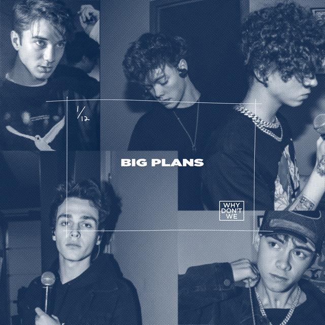 دانلود آهنگ Big Plans از Why Don't We | با کیفیت عالی + متن