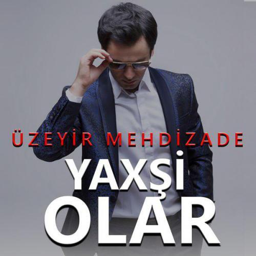 دانلود آهنگ آذری Yaxsi Olar از Uzeyir Mehdizadeh