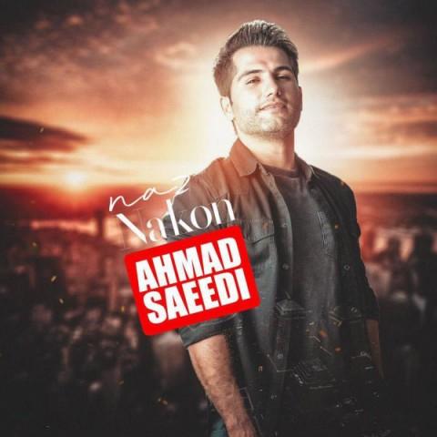 دانلود آهنگ ناز نکن از احمد سعیدی