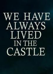 دانلود فیلم We Have Always Lived in the Castle 2018