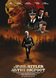 دانلود فیلم The Man Who Killed Hitler and Then the Bigfoot 2018