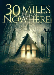 دانلود فیلم Thirty Miles From Nowhere 2018