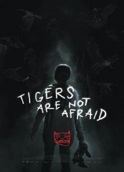 دانلود فیلم Tigers Are Not Afraid 2017