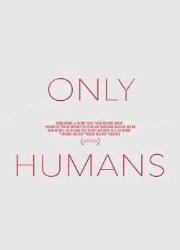 دانلود فیلم Only Humans 2018