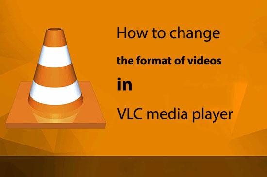 تغییر فرمت ویدئو با VLC Player