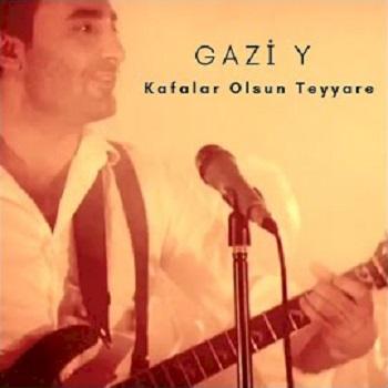 Gazi Y - Kafalar Olsun Teyyare