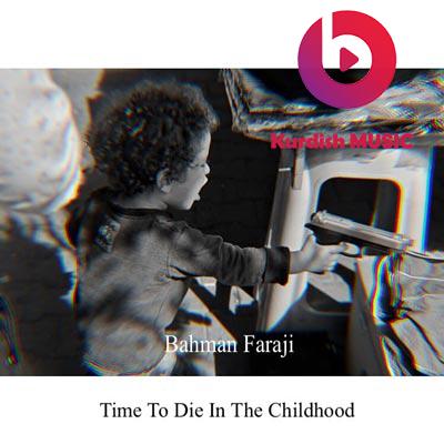Bahman Faraji – Time To Die In The Childhood (Kurdish Trap Music)