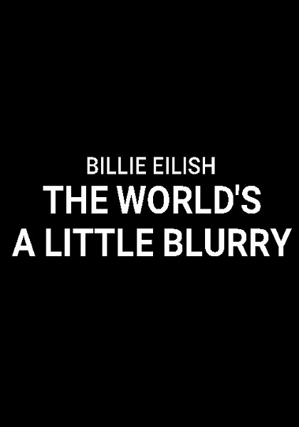 دانلود مستند بیلی آیلیش Billie Eilish: The World's a Little Blurry 2021