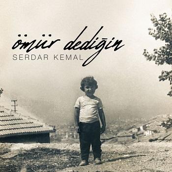 Serdar Kemal - Ömür Dediğin