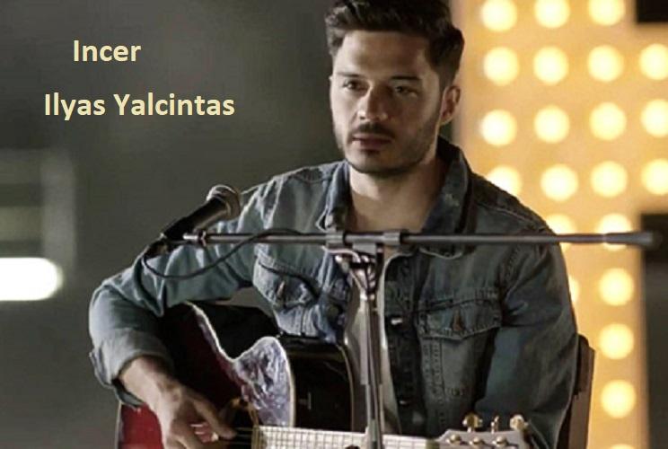 نسخه بیکلام آهنگ Incer  از Ilyas Yalcintas